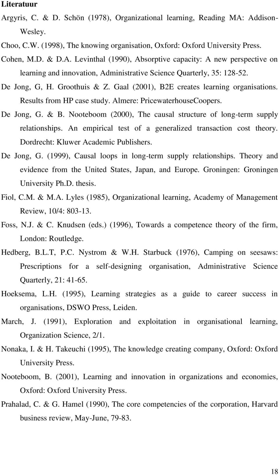Nooteboom (2000), The causal structure of long-term supply relationships. An empirical test of a generalized transaction cost theory. Dordrecht: Kluwer Academic Publishers. De Jong, G.
