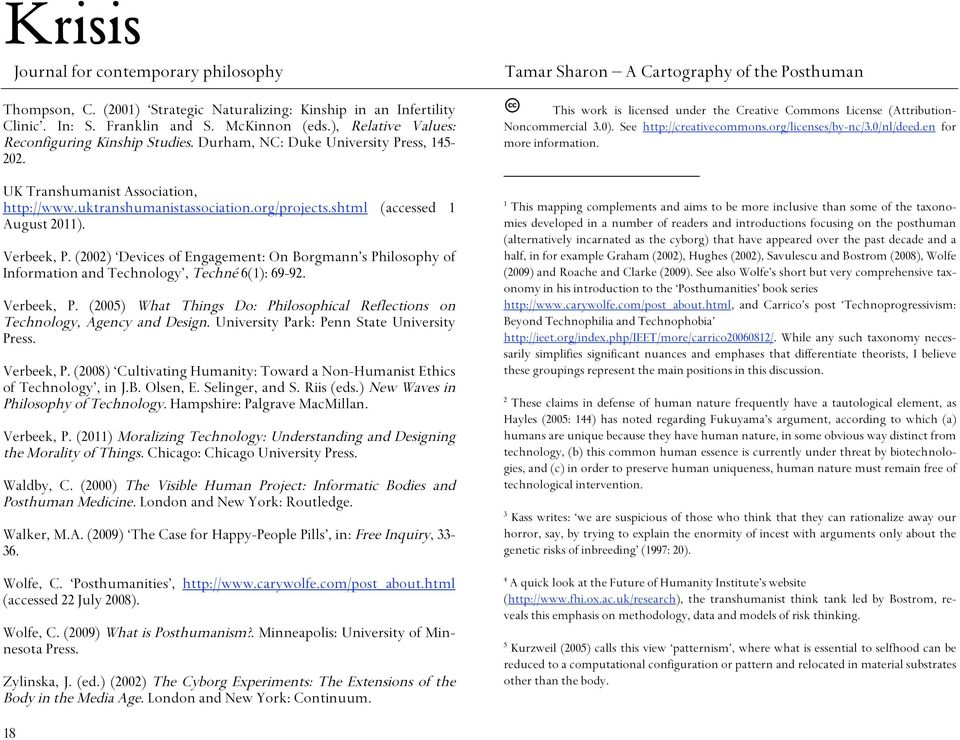 shtml (accessed 1 August 2011). Verbeek, P. (2002) Devices of Engagement: On Borgmann s Philosophy of Information and Technology, Techné 6(1): 69-92. Verbeek, P. (2005) What Things Do: Philosophical Reflections on Technology, Agency and Design.
