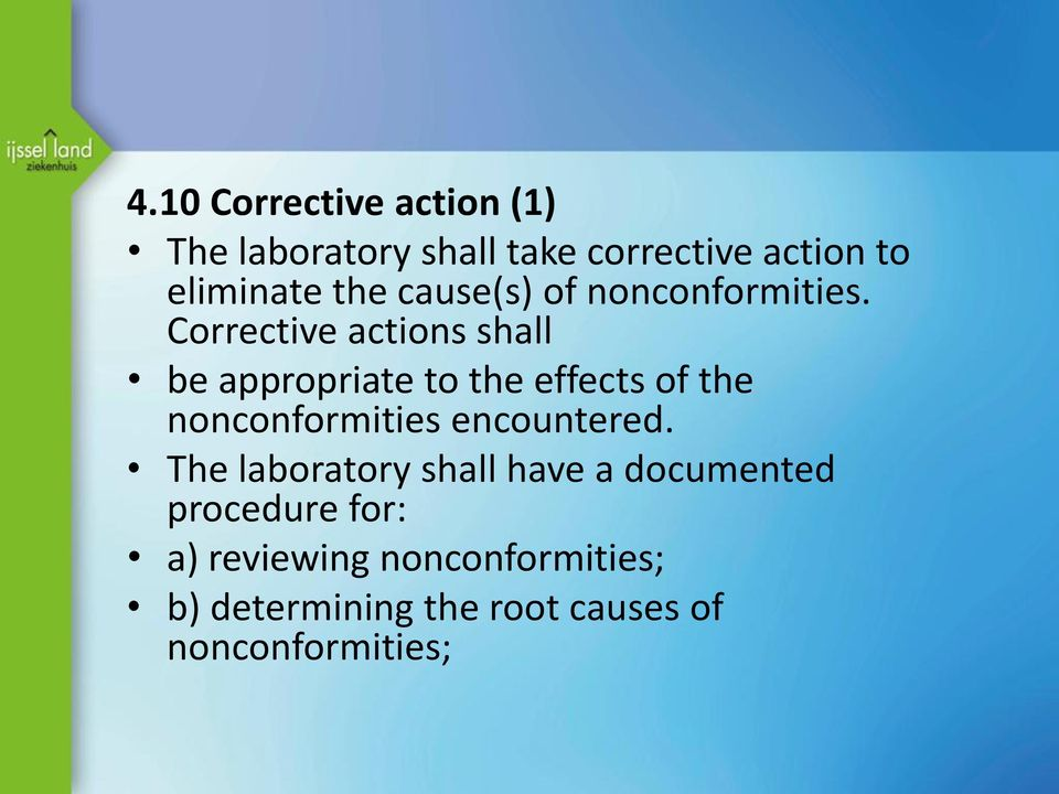 Corrective actions shall be appropriate to the effects of the nonconformities