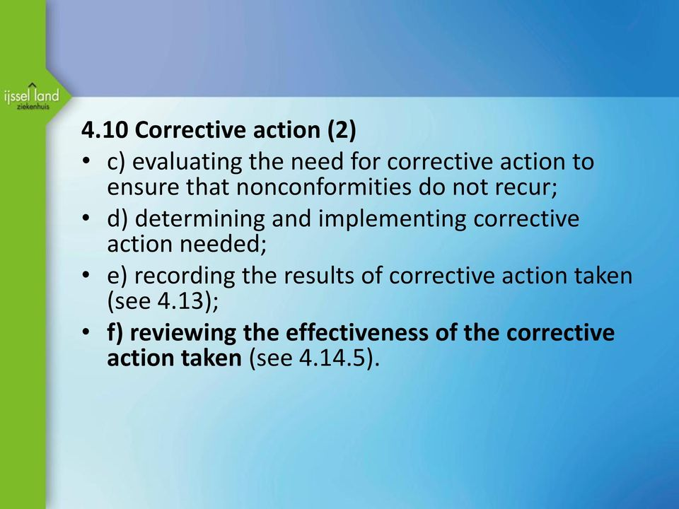 corrective action needed; e) recording the results of corrective action taken