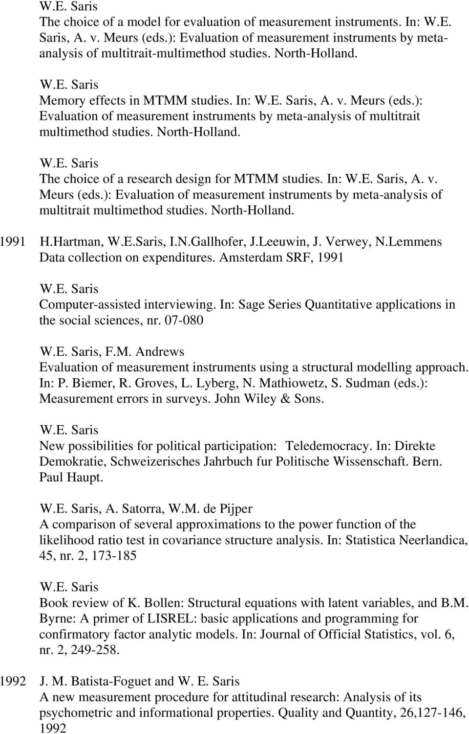 The choice of a research design for MTMM studies. In:, A. v. Meurs (eds.): Evaluation of measurement instruments by meta-analysis of multitrait multimethod studies. North-Holland. 1991 H.Hartman, W.E.Saris, I.