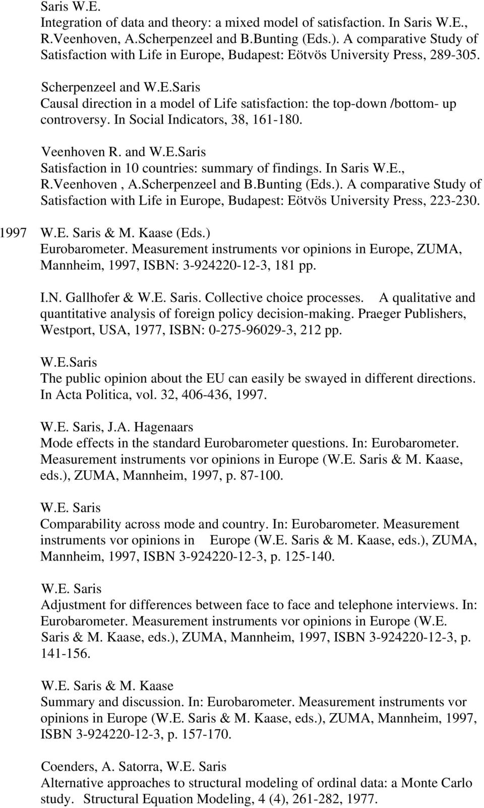 In Social Indicators, 38, 161-180. Veenhoven R. and W.E.Saris Satisfaction in 10 countries: summary of findings. In Saris W.E., R.Veenhoven, A.Scherpenzeel and B.Bunting (Eds.).
