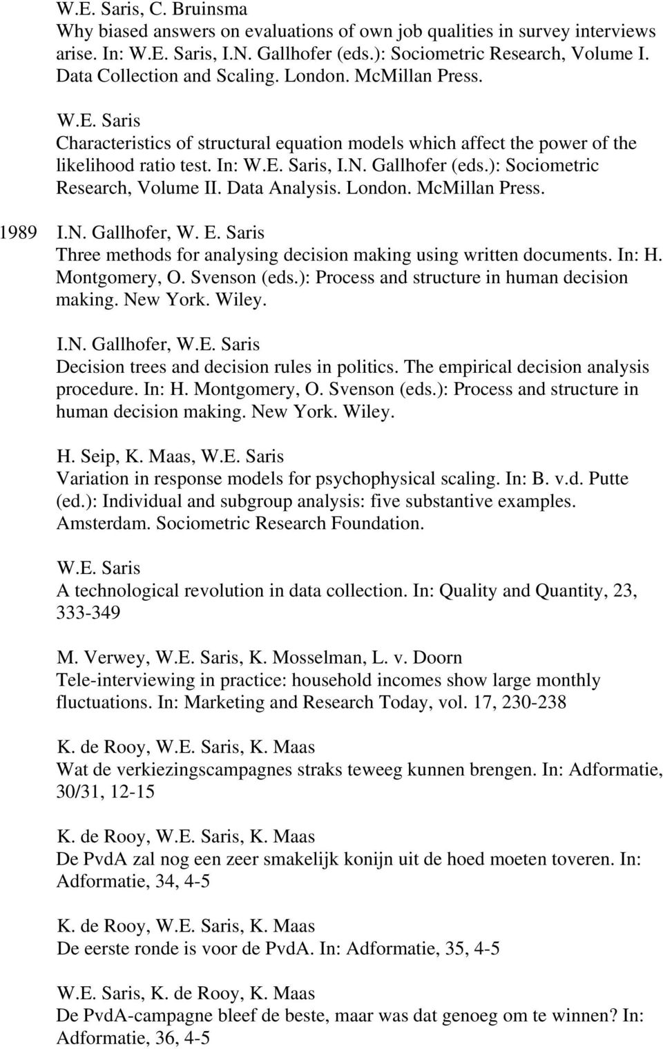 McMillan Press. 1989 I.N. Gallhofer, W. E. Saris Three methods for analysing decision making using written documents. In: H. Montgomery, O. Svenson (eds.