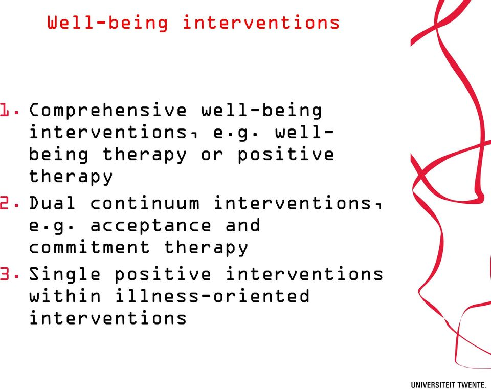 interventions, e.g. wellbeing therapy or positive therapy 2.