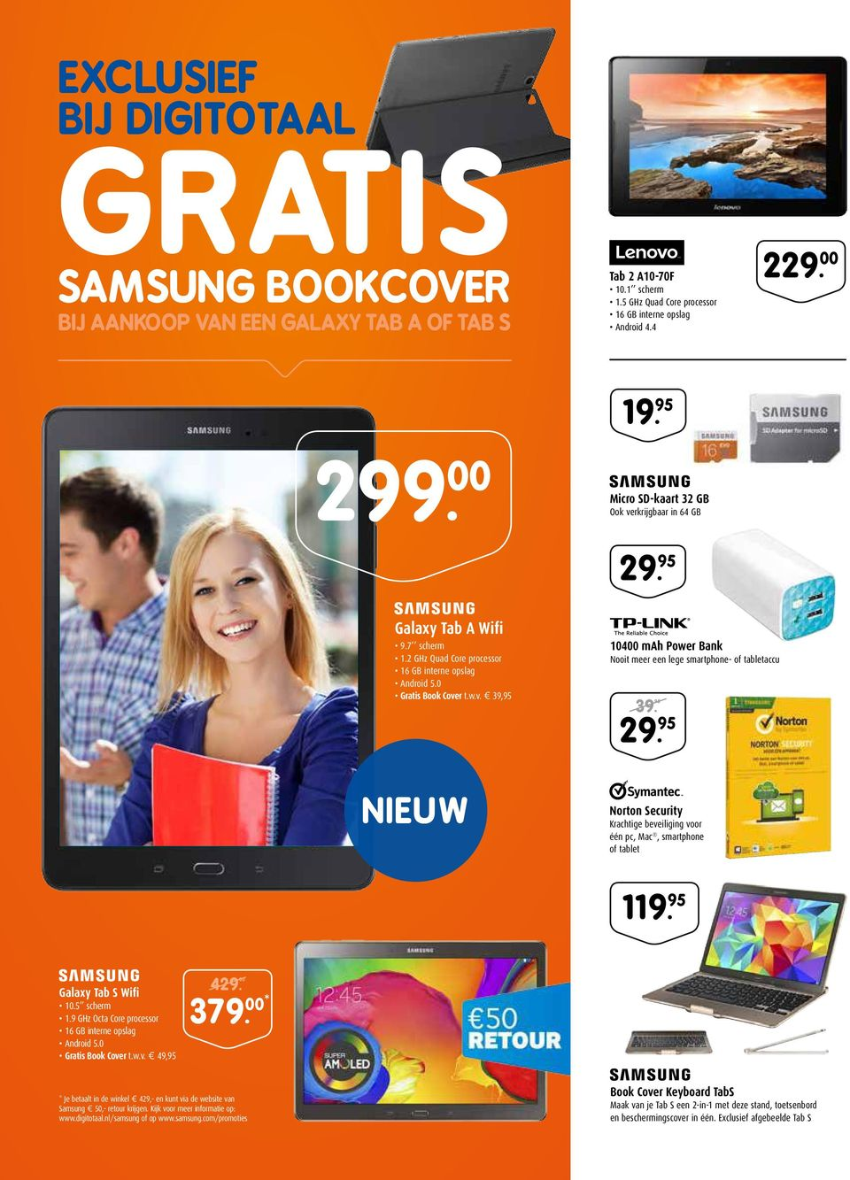95 29. 95 NIEUW Norton Security Krachtige beveiliging voor één pc, Mac, smartphone of tablet 119. 95 Galaxy Tab S Wifi 10.5 scherm 1.9 GHz Octa Core processor 16 GB interne opslag Android 5.