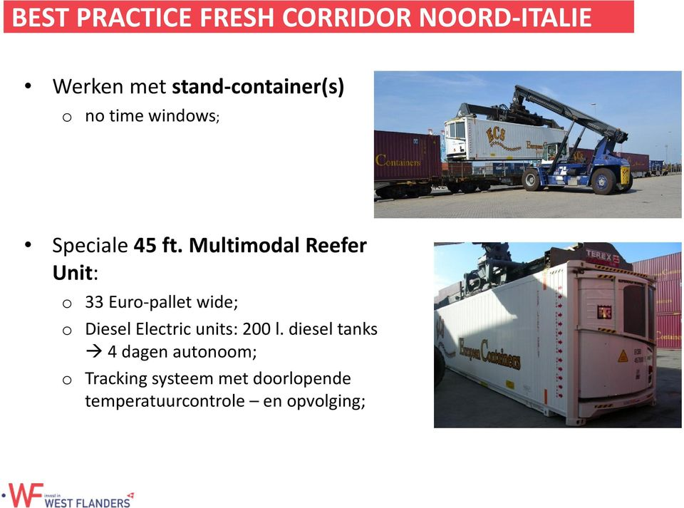 Multimodal Reefer Unit: o 33 Euro-pallet wide; o Diesel Electric units: