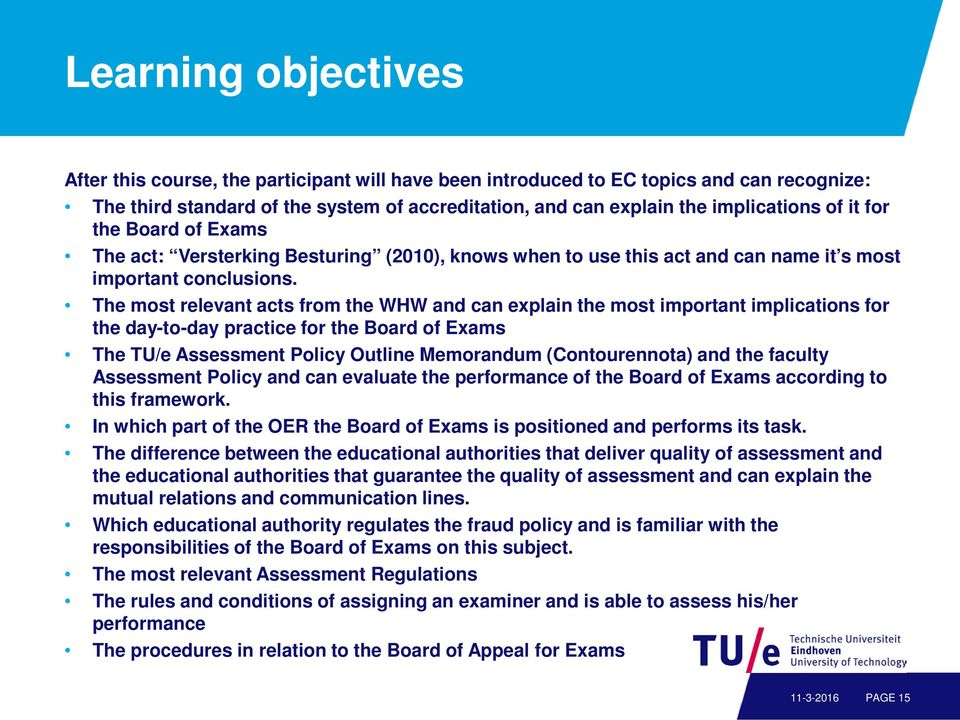 The most relevant acts from the WHW and can explain the most important implications for the day-to-day practice for the Board of Exams The TU/e Assessment Policy Outline Memorandum (Contourennota)