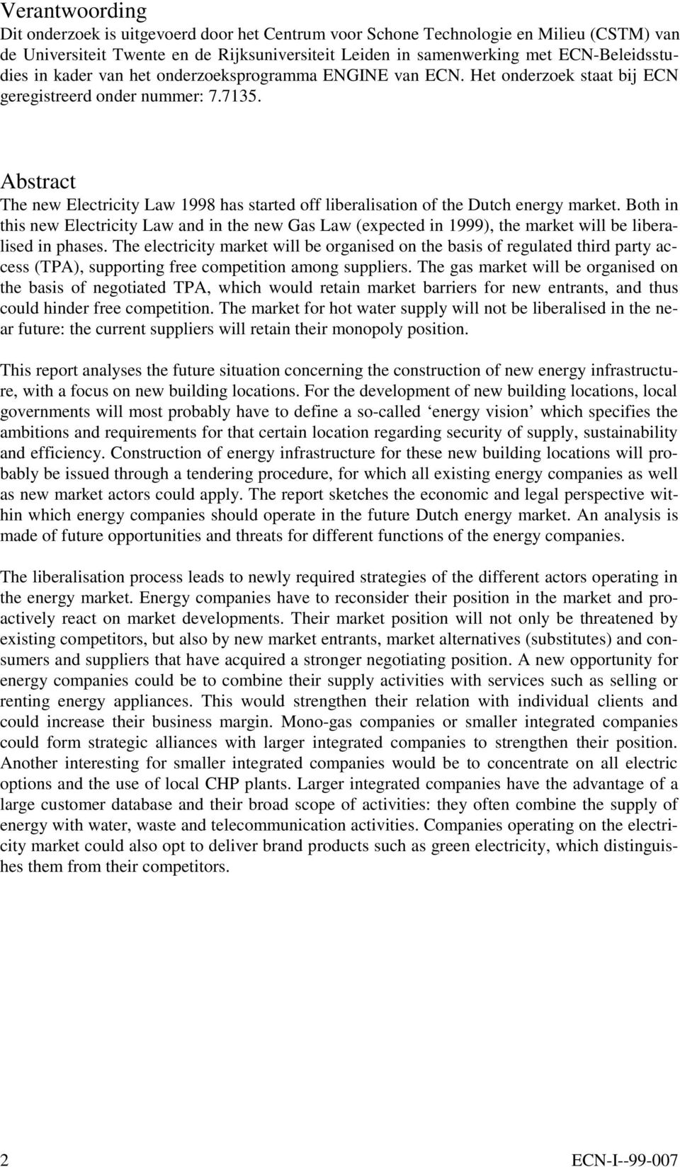 Abstract The new Electricity Law 1998 has started off liberalisation of the Dutch energy market.