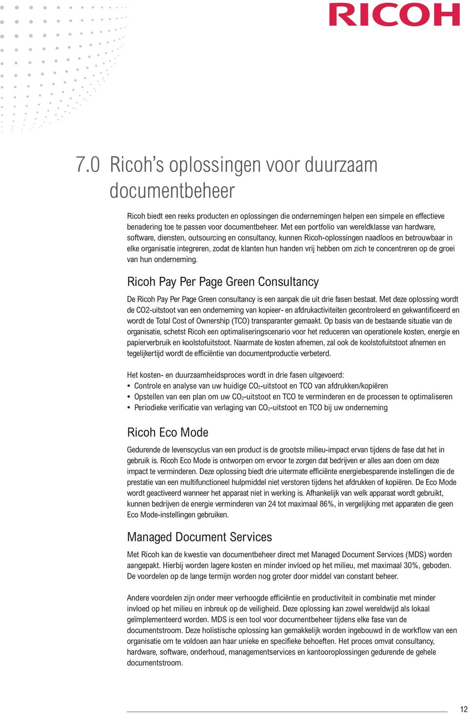 handen vrij hebben om zich te concentreren op de groei van hun onderneming. Ricoh Pay Per Page Green Consultancy De Ricoh Pay Per Page Green consultancy is een aanpak die uit drie fasen bestaat.