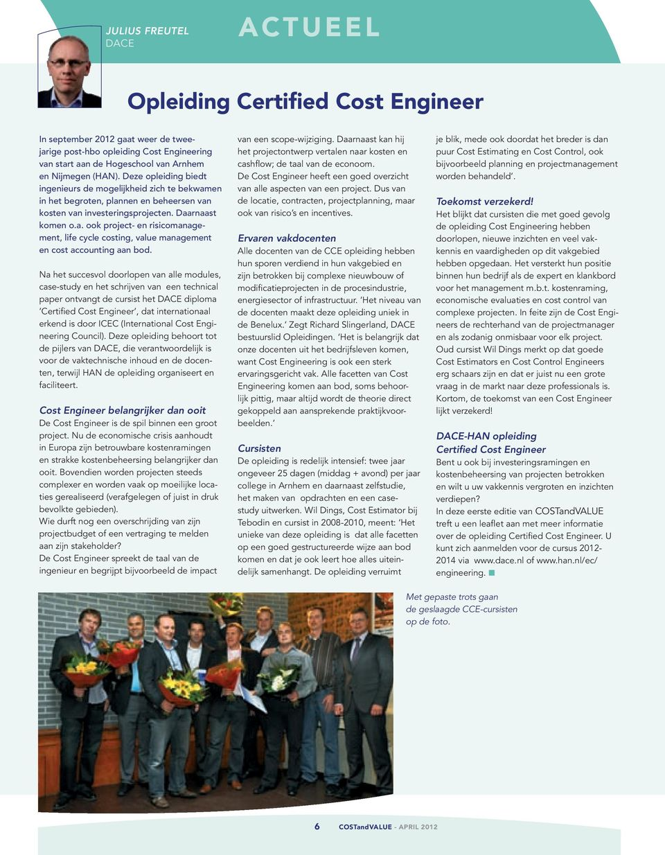 Na het succesvol doorlopen van alle modules, case-study en het schrijven van een technical paper ontvangt de cursist het DACE diploma Certified Cost Engineer, dat internationaal erkend is door ICEC
