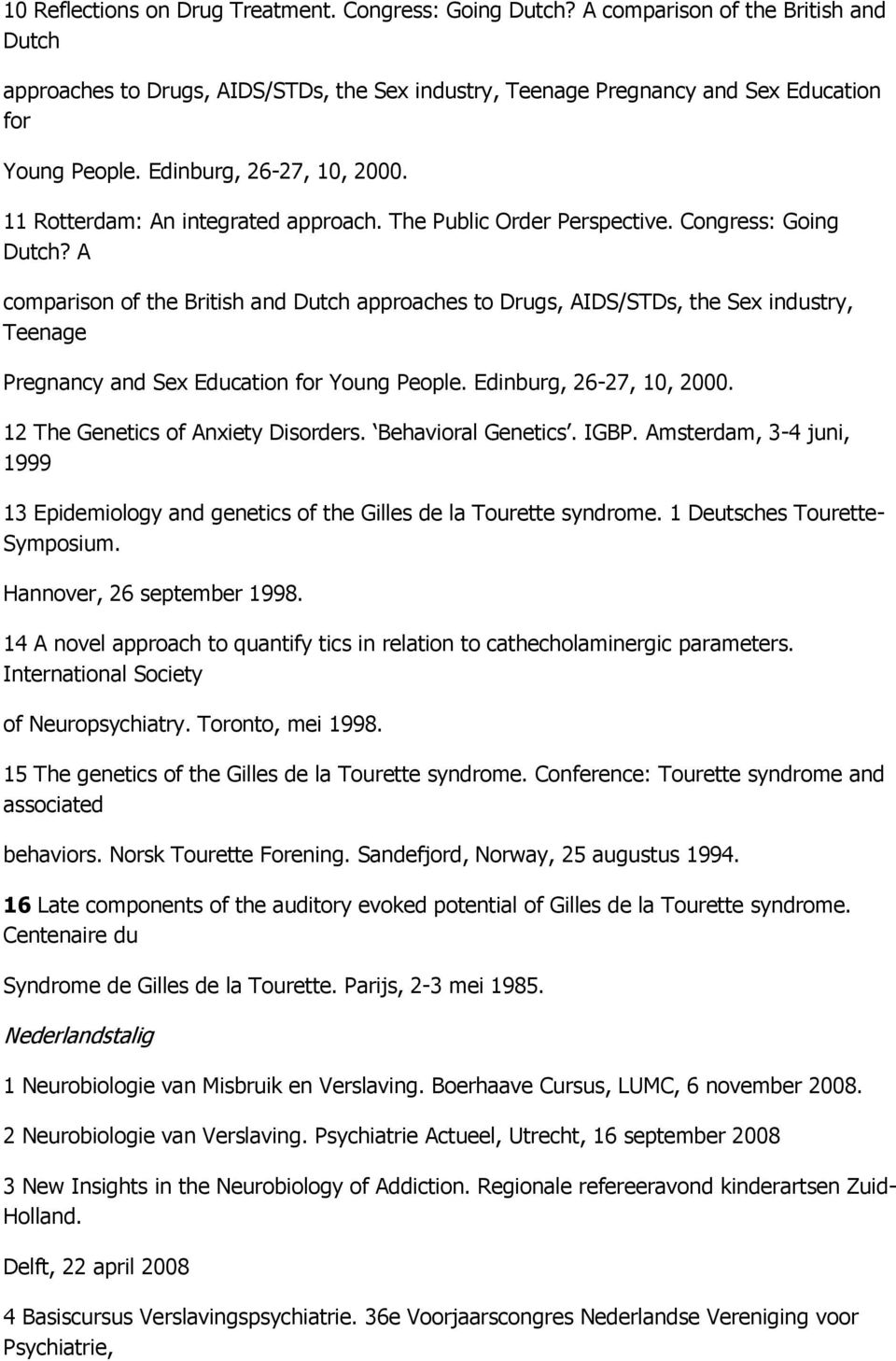 A comparison of the British and Dutch approaches to Drugs, AIDS/STDs, the Sex industry, Teenage Pregnancy and Sex Education for Young People. Edinburg, 26-27, 10, 2000.
