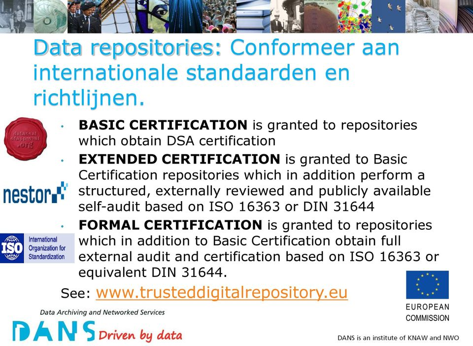 repositories which in addition perform a structured, externally reviewed and publicly available self-audit based on ISO 16363 or DIN 31644