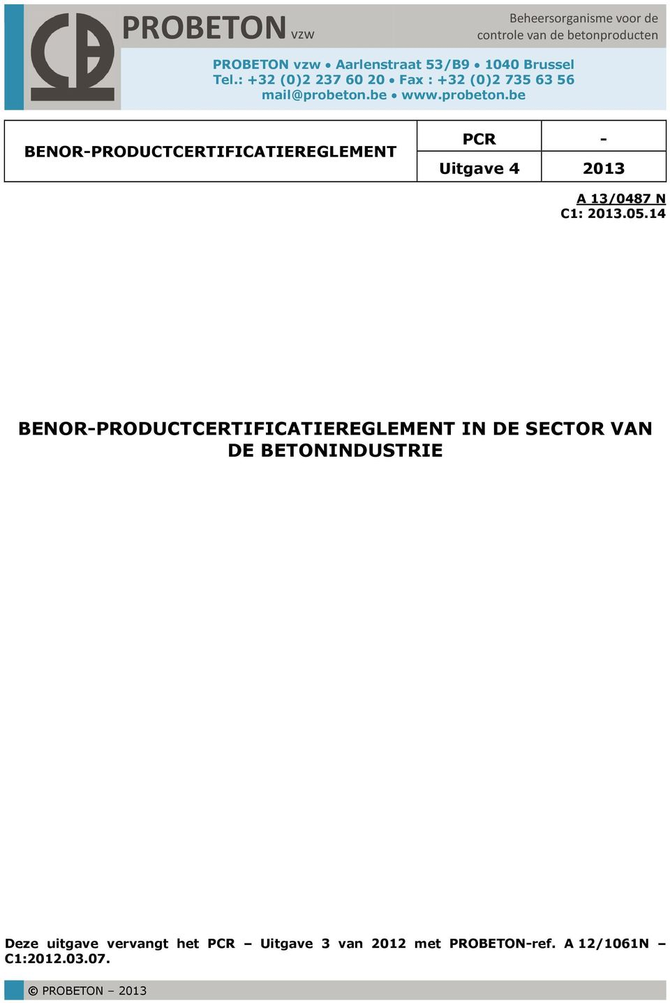 be www.probeton.be BENOR-PRODUCTCERTIFICATIEREGLEMENT PCR - Uitgave 4 2013 A 13/0487 N C1: 2013.05.