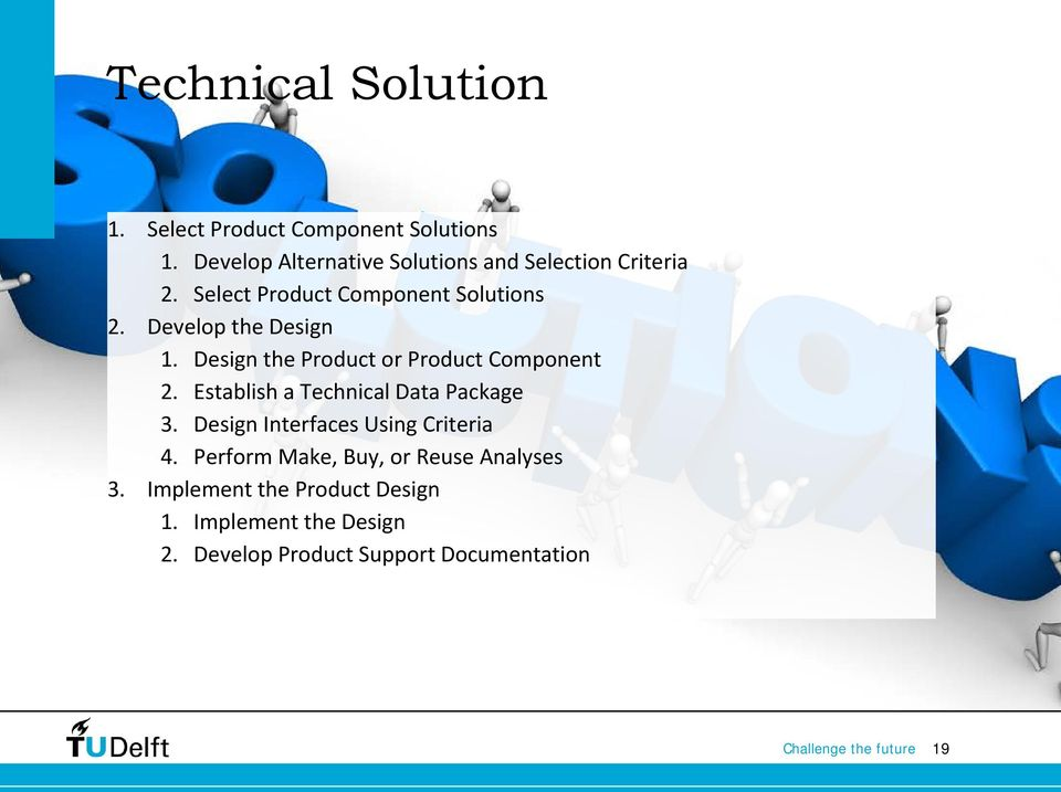 Develop the Design 1. Design the Product or Product Component 2. Establish a Technical Data Package 3.