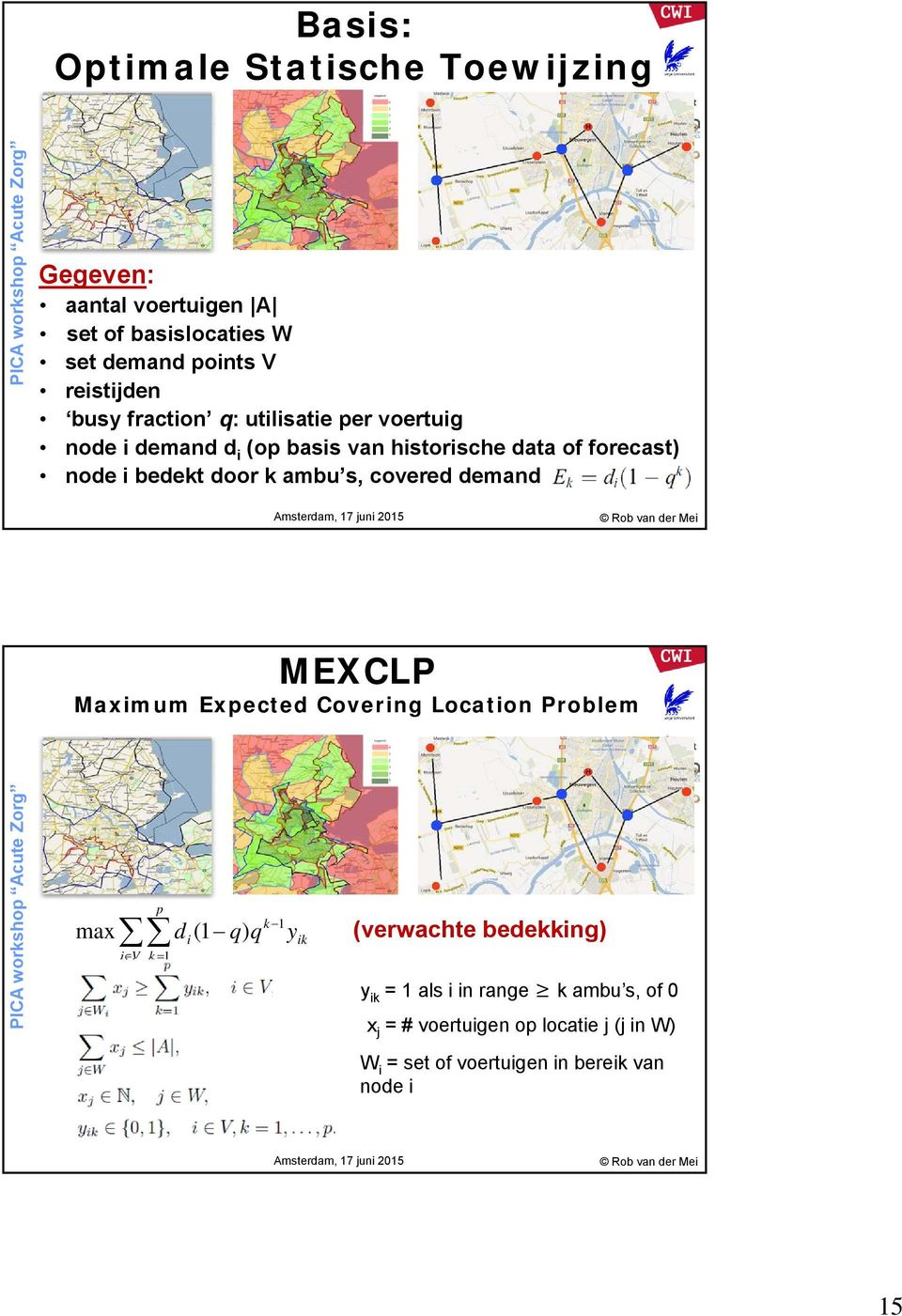 s, covered demand MEXCLP Maximum Expected Covering Location Problem max i V p k 1 d (1 q) q i y k 1 ik (verwachte bedekking)