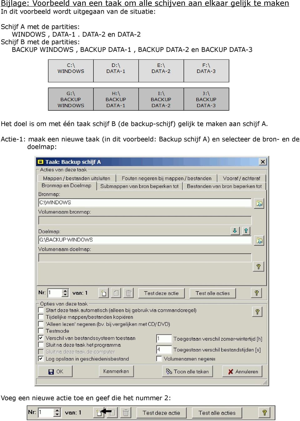 DATA-2 en DATA-2 Schijf B met de partities: BACKUP WINDOWS, BACKUP DATA-1, BACKUP DATA-2 en BACKUP DATA-3 Het doel is om met één