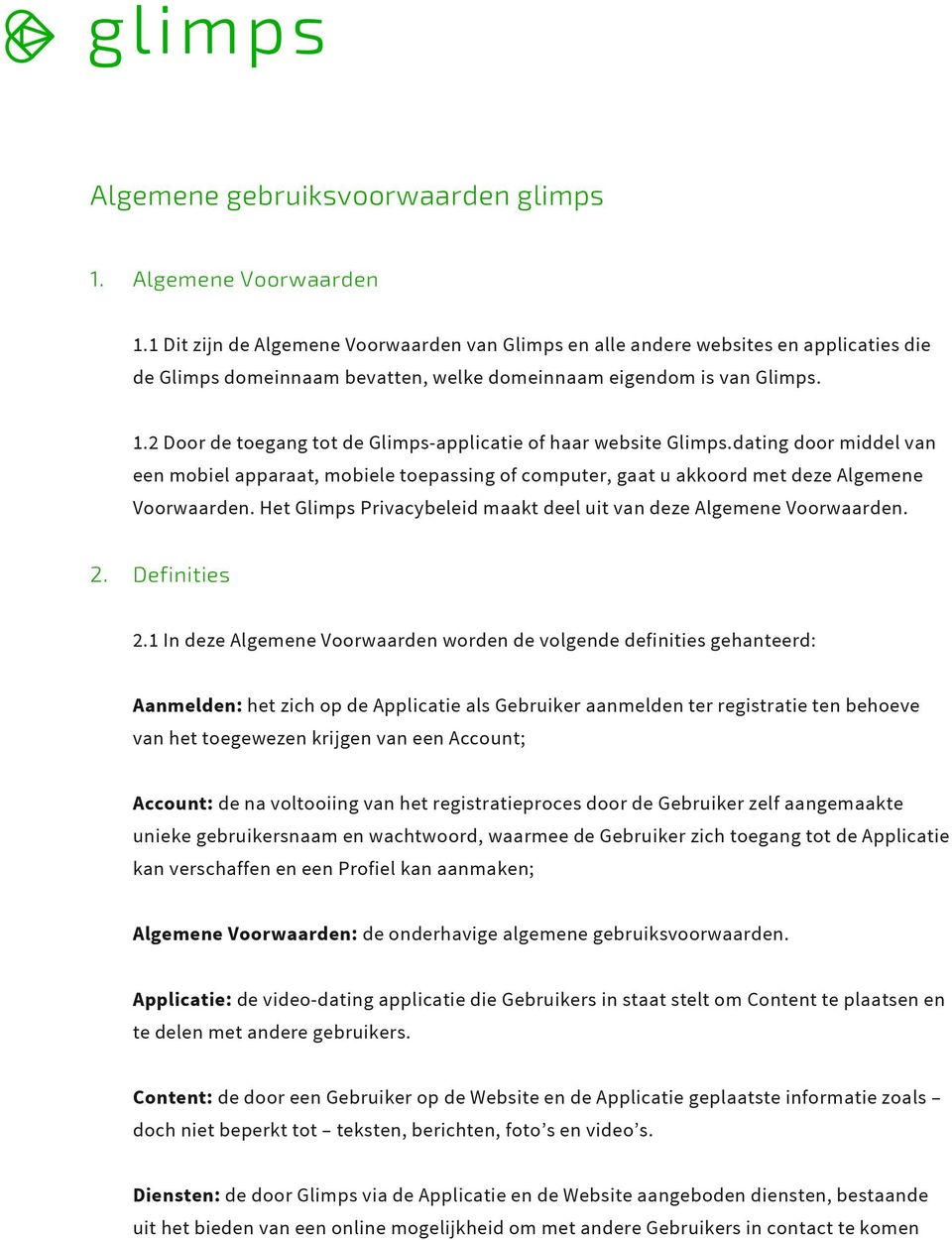 2 Door de toegang tot de Glimps-applicatie of haar website Glimps.dating door middel van een mobiel apparaat, mobiele toepassing of computer, gaat u akkoord met deze Algemene Voorwaarden.