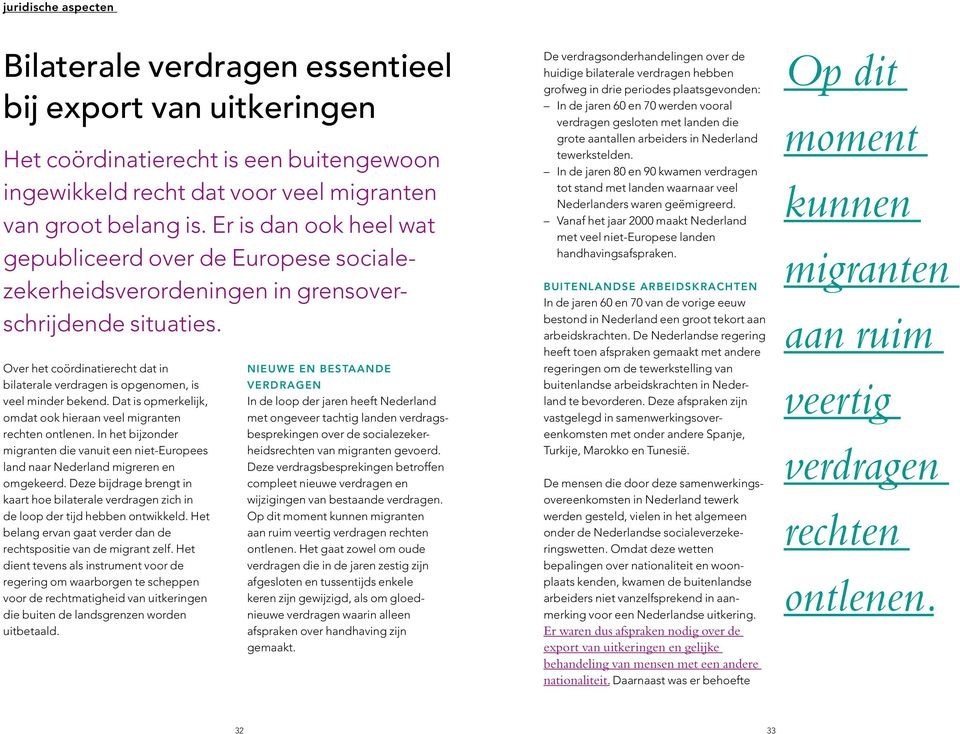 Over het coördinatierecht dat in bilaterale verdragen is opgenomen, is veel minder bekend. Dat is opmerkelijk, omdat ook hieraan veel migranten rechten ontlenen.