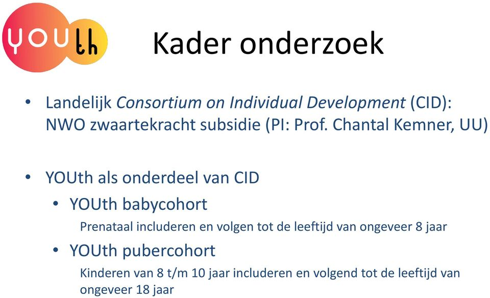 Chantal Kemner, UU) YOUth als onderdeel van CID YOUth babycohort Prenataal includeren