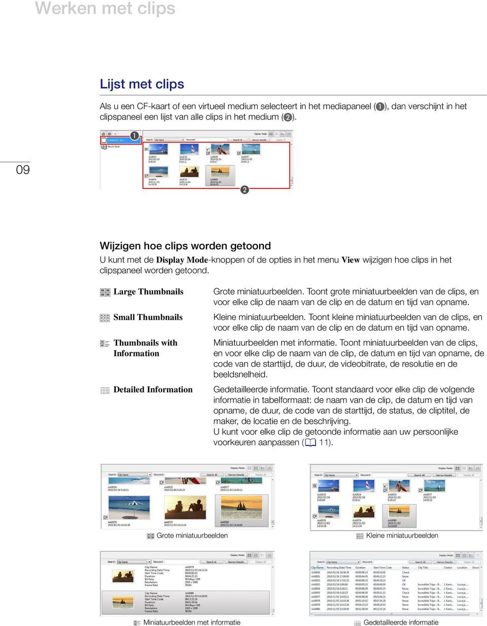 Large Thumbnails Small Thumbnails Thumbnails with Information Detailed Information Grote miniatuurbeelden.