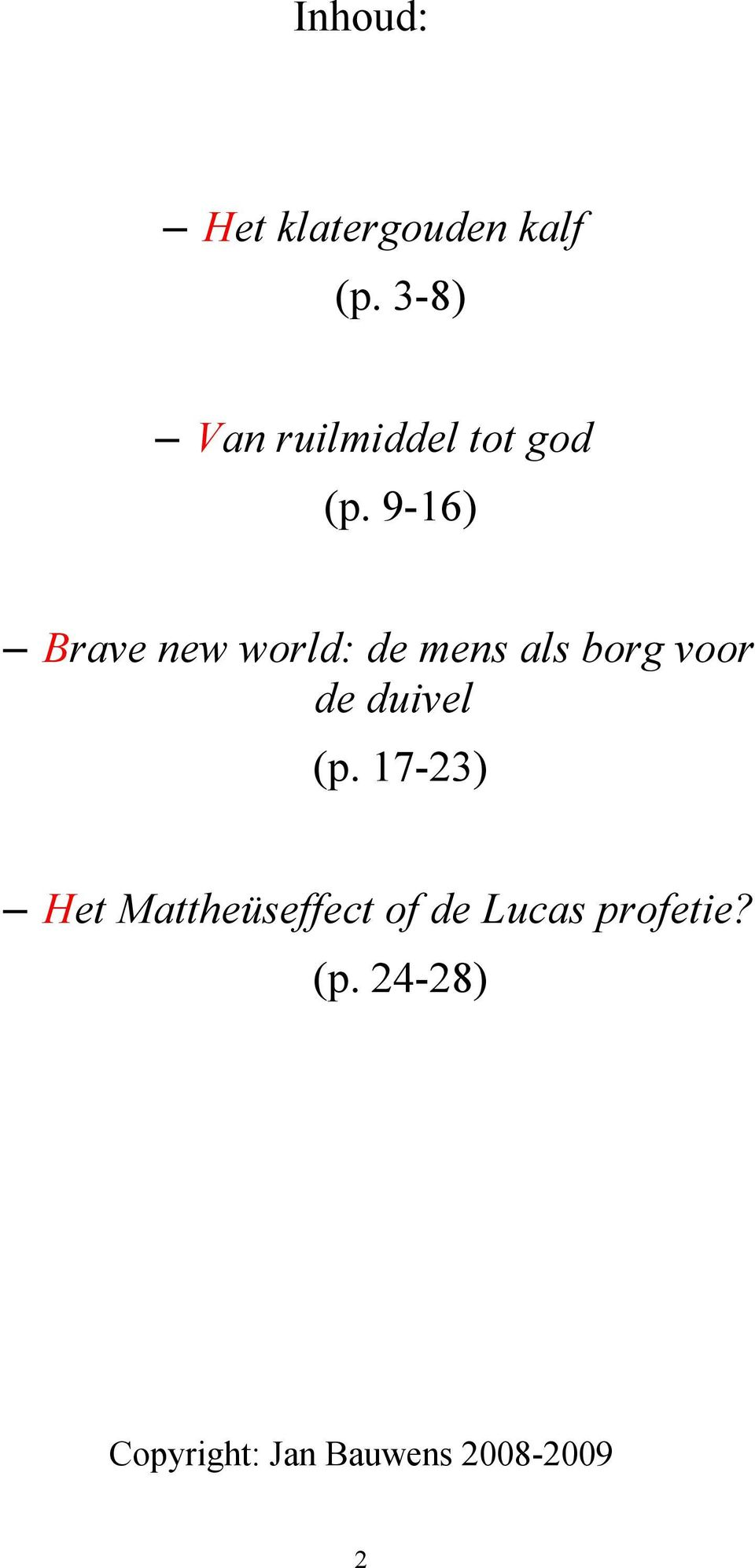 9-16) Brave new world: de mens als borg voor de duivel