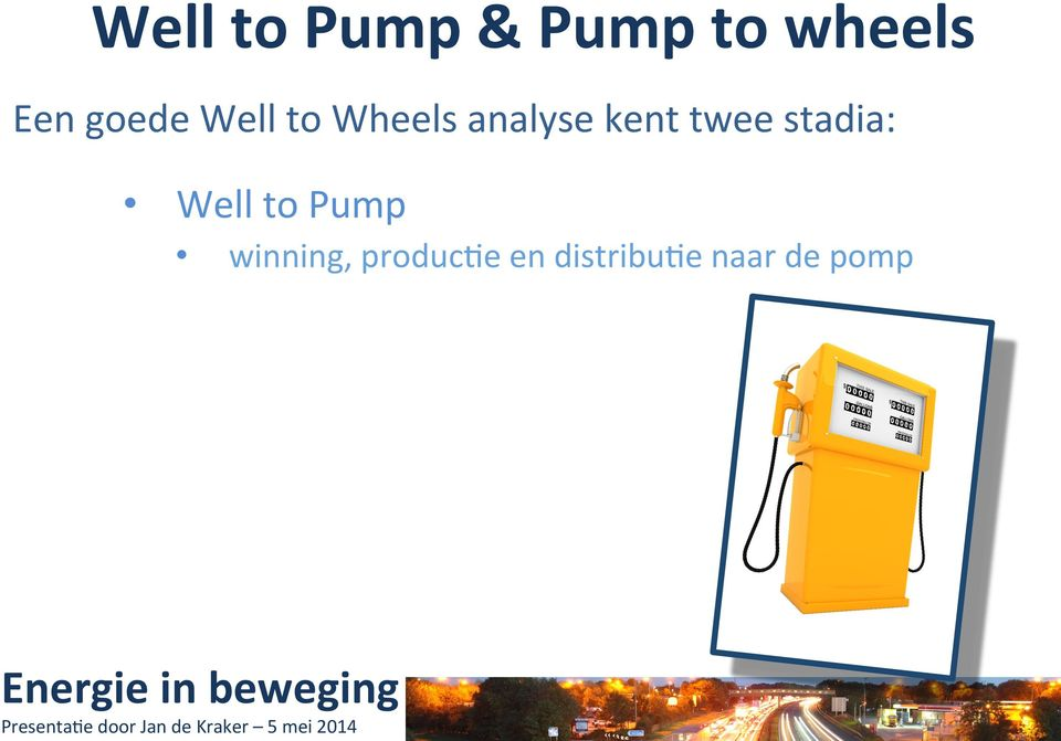 twee stadia: Well to Pump winning,