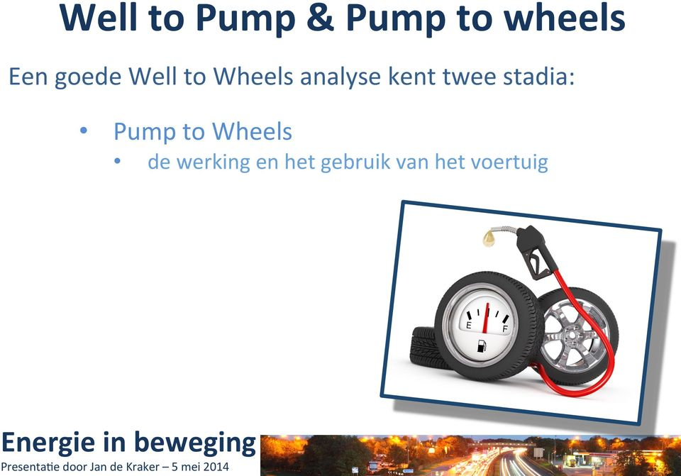 twee stadia: Pump to Wheels de