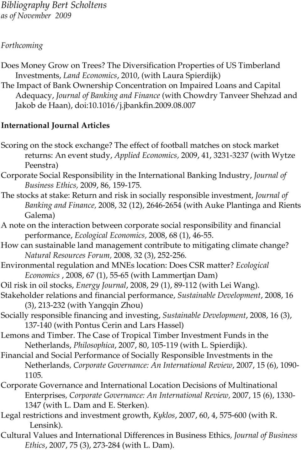 Banking and Finance (with Chowdry Tanveer Shehzad and Jakob de Haan), doi:10.1016/j.jbankfin.2009.08.007 International Journal Articles Scoring on the stock exchange?