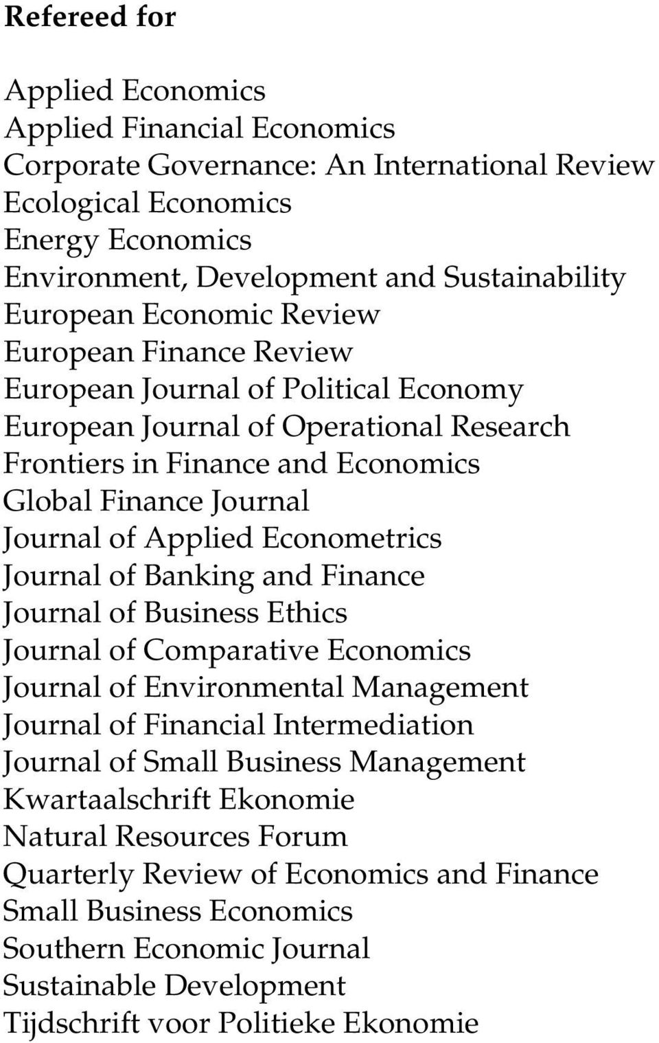 Econometrics Journal of Banking and Finance Journal of Business Ethics Journal of Comparative Economics Journal of Environmental Management Journal of Financial Intermediation Journal of Small