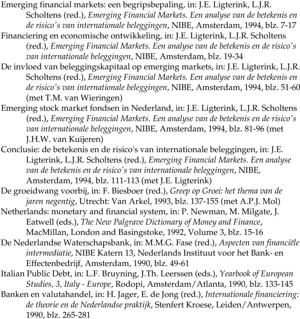 ), Emerging Financial Markets. Een analyse van de betekenis en de risico's van internationale beleggingen, NIBE, Amsterdam, blz. 19-34 De invloed van beleggingskapitaal op emerging markets, in: J.E. Ligterink, L.