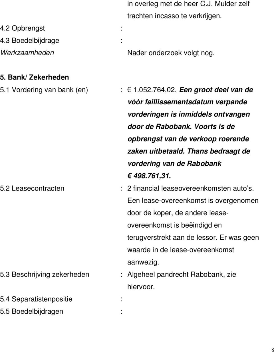 Thans bedraagt de vordering van de Rabobank 498.761,31. 5.2 Leasecontracten : 2 financial leaseovereenkomsten auto s.