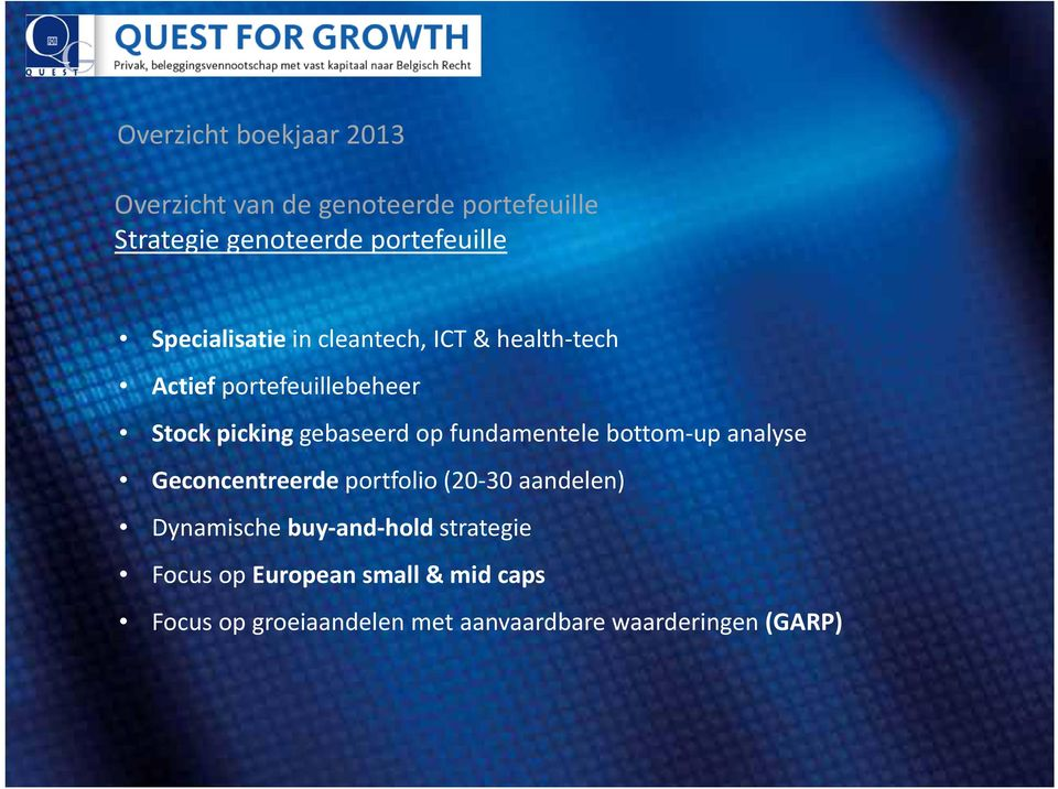 fundamentele bottom up analyse Geconcentreerde portfolio (20 30 aandelen) Dynamische buy and