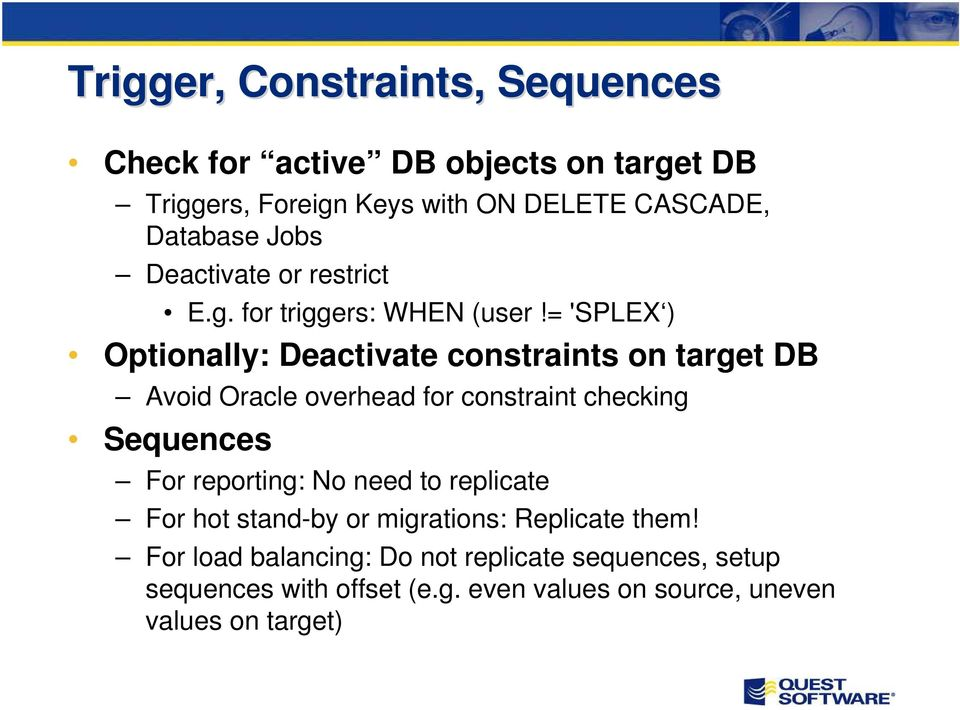 = 'SPLEX ) Optionally: Deactivate constraints on target DB Avoid Oracle overhead for constraint checking Sequences For
