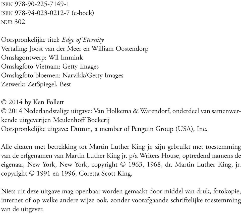 uitgeverijen Meulenhoff Boekerij Oorspronkelijke uitgave: Dutton, a member of Penguin Group (USA), Inc. Alle citaten met betrekking tot Martin Luther King jr.