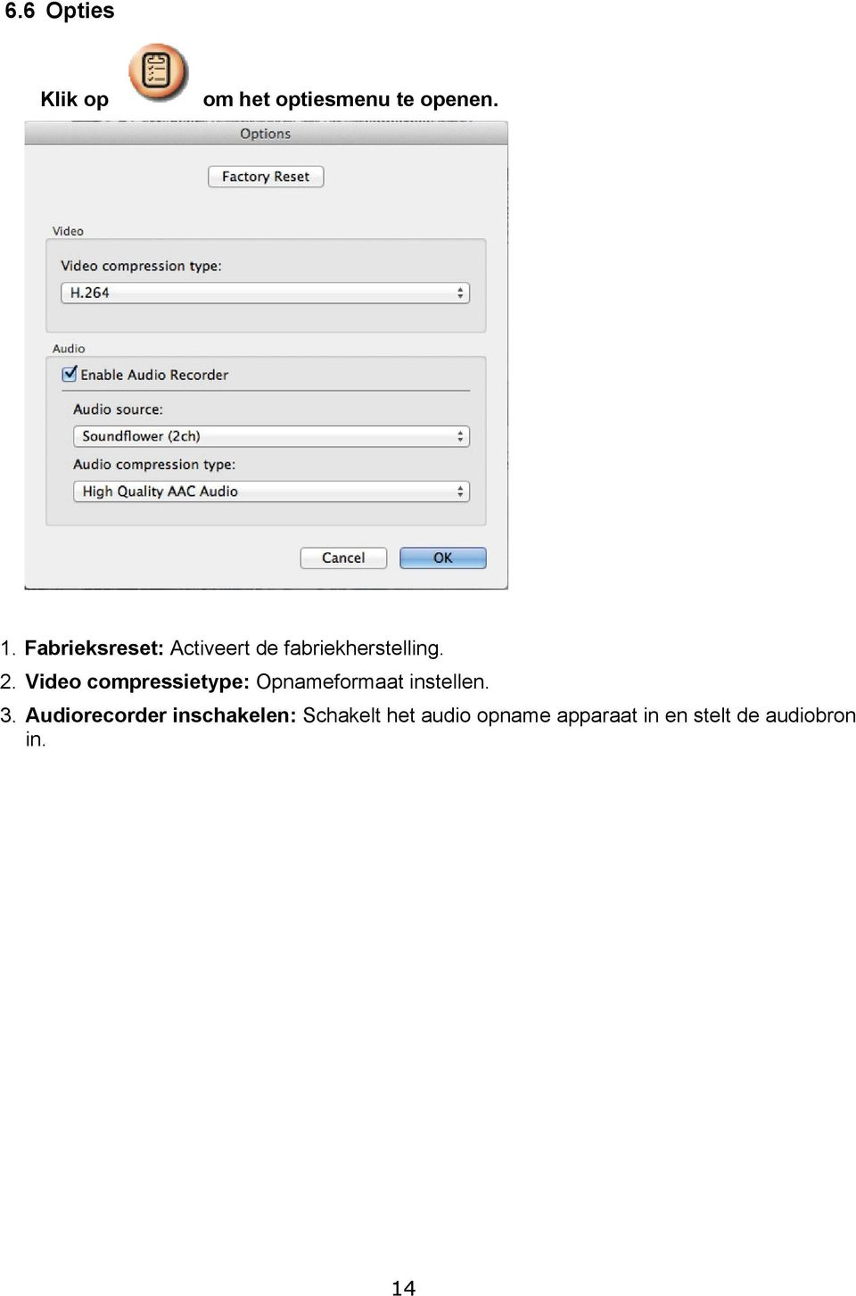Video compressietype: Opnameformaat instellen. 3.