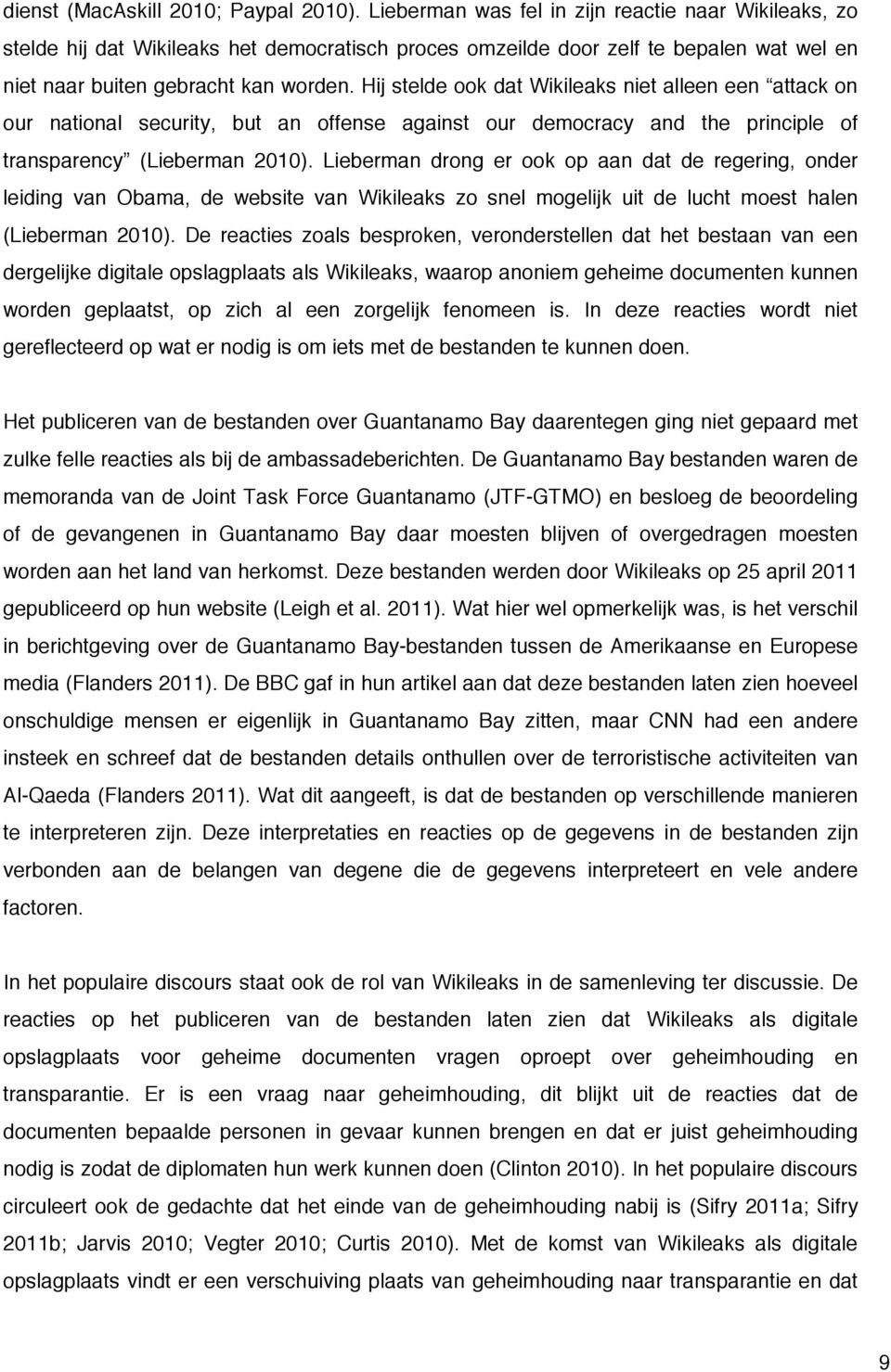 Hij stelde ook dat Wikileaks niet alleen een attack on our national security, but an offense against our democracy and the principle of transparency (Lieberman 2010).