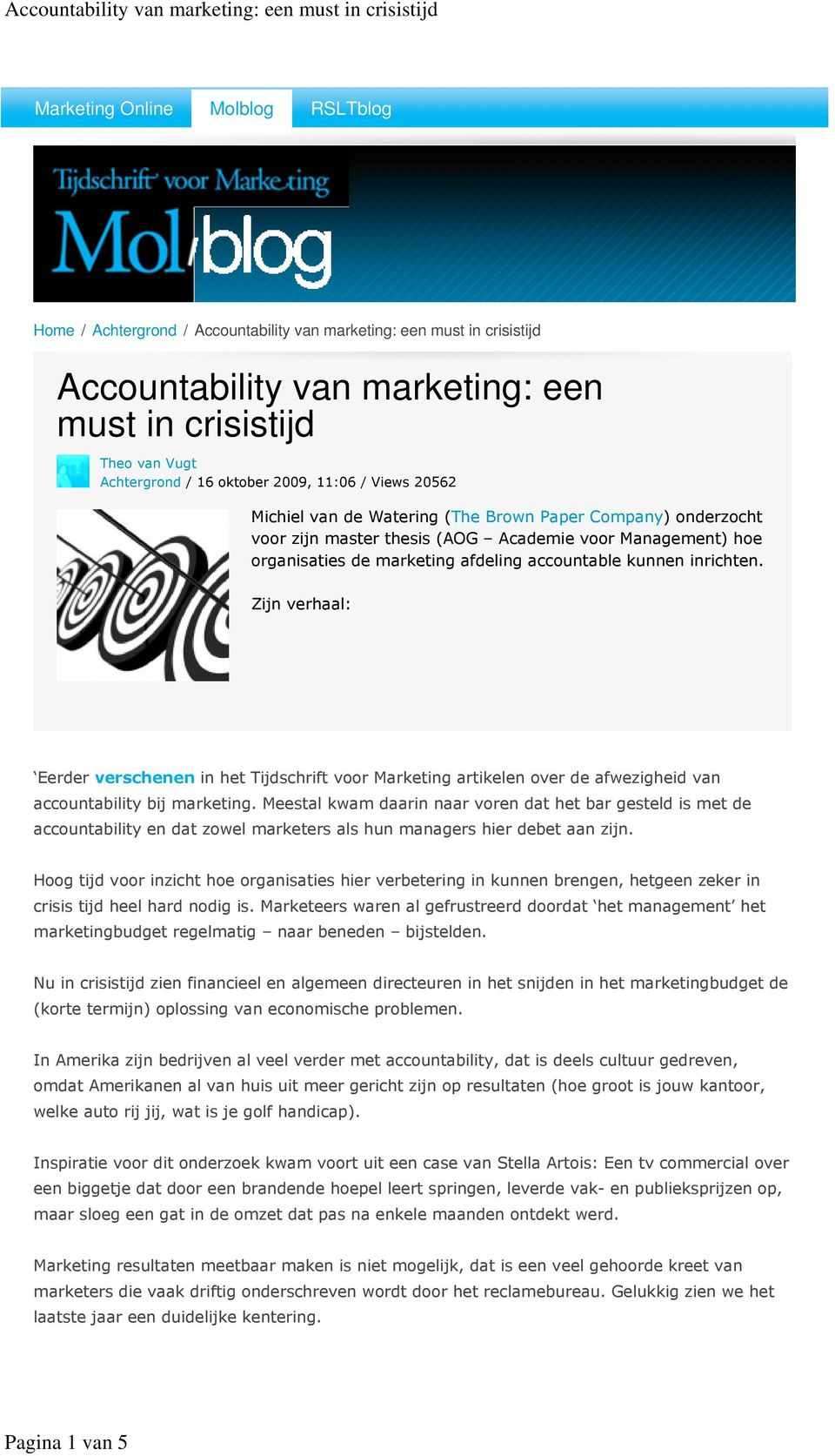 inrichten. Zijn verhaal: Eerder verschenen in het Tijdschrift voor Marketing artikelen over de afwezigheid van accountability bij marketing.