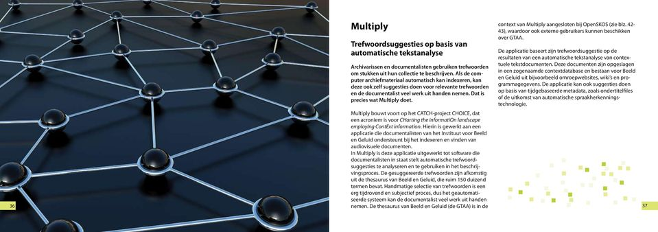 Dat is precies wat Multiply doet. Multiply bouwt voort op het CATCH-project CHOICE, dat een acroniem is voor CHarting the information landscape employing ContExt information.