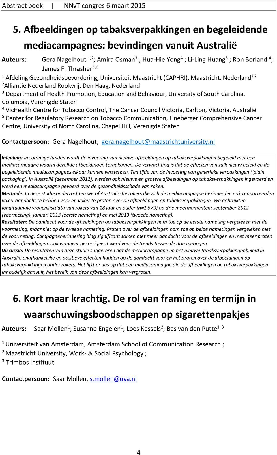 Thrasher,6 Afdeling Gezondheidsbevordering, Universiteit Maastricht (CAPHRI), Maastricht, Nederland Alliantie Nederland Rookvrij, Den Haag, Nederland Department of Health Promotion, Education and