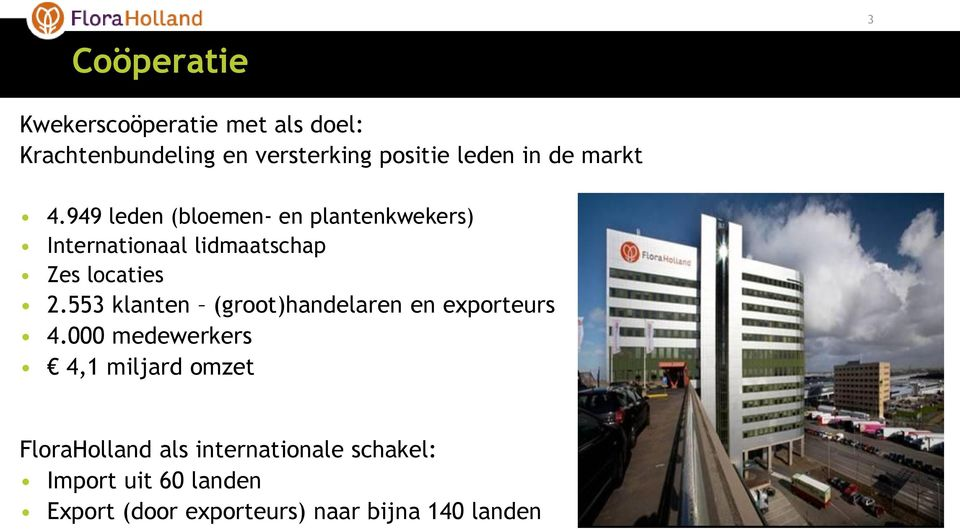 949 leden (bloemen- en plantenkwekers) Internationaal lidmaatschap Zes locaties 2.
