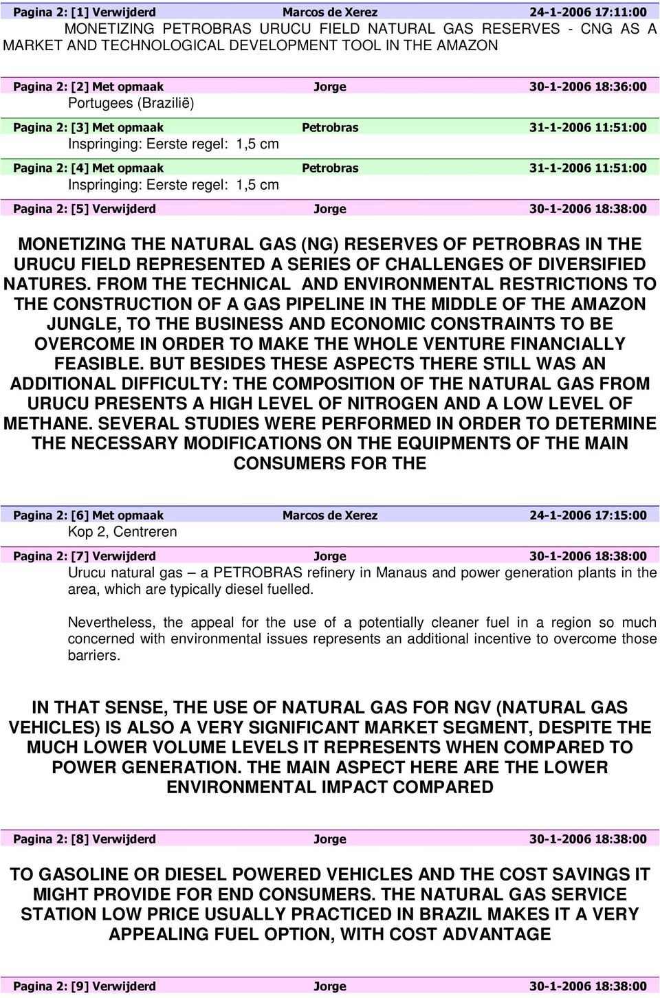 Pagina 2: [5] Verwijderd Jorge 30-1-2006 18:38:00 MONETIZING THE NATURAL GAS (NG) RESERVES OF PETROBRAS IN THE URUCU FIELD REPRESENTED A SERIES OF CHALLENGES OF DIVERSIFIED NATURES.