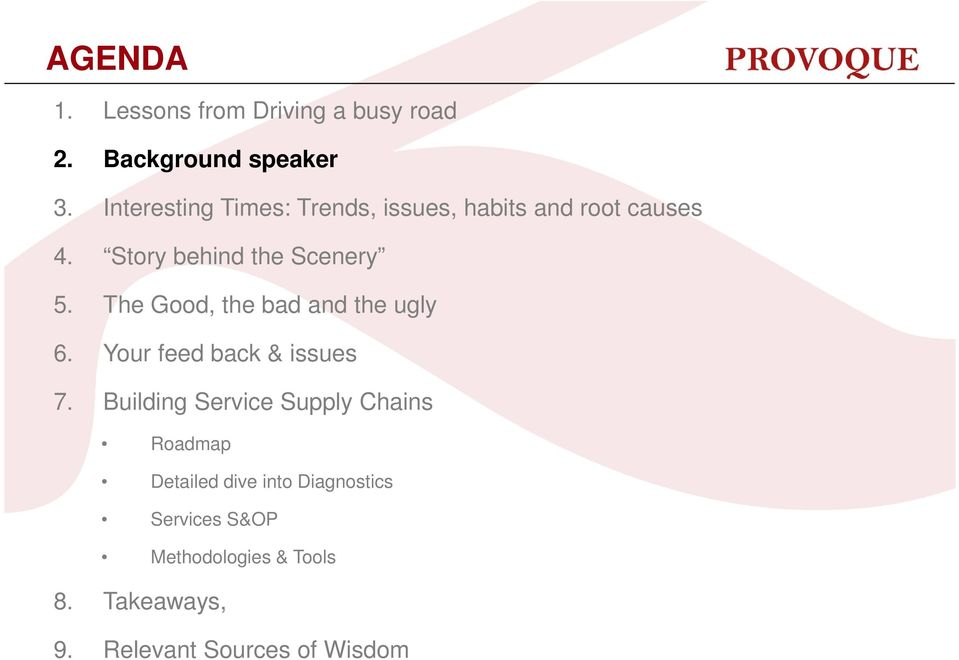 The Good, the bad and the ugly 6. Your feed back & issues 7.