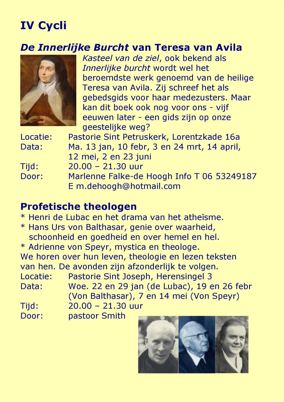 Locatie: Pastorie Sint Petruskerk, Lorentzkade 16a Data: Ma. 13 jan, 10 febr, 3 en 24 mrt, 14 april, 12 mei, 2 en 23 juni Door: Marlenne Falke-de Hoogh Info T 06 53249187 E m.dehoogh@hotmail.