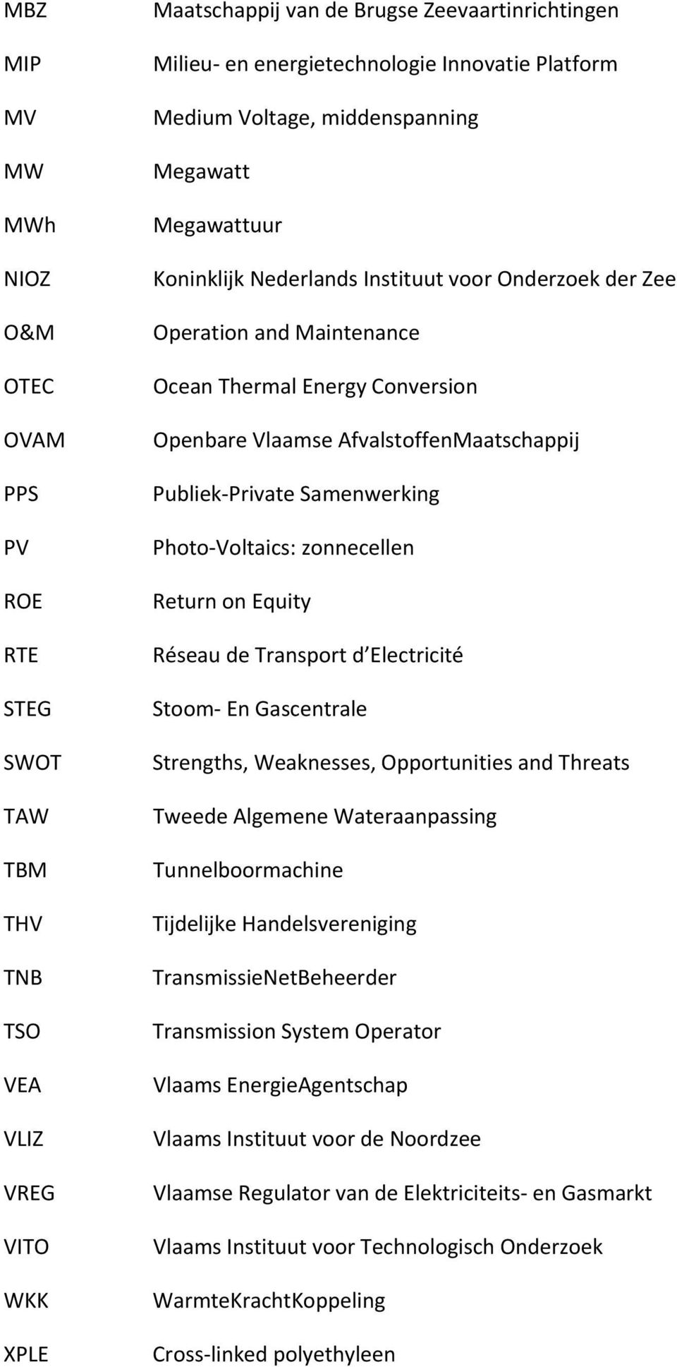 AfvalstoffenMaatschappij Publiek Private Samenwerking Photo Voltaics: zonnecellen Return on Equity Réseau de Transport d Electricité Stoom En Gascentrale Strengths, Weaknesses, Opportunities and