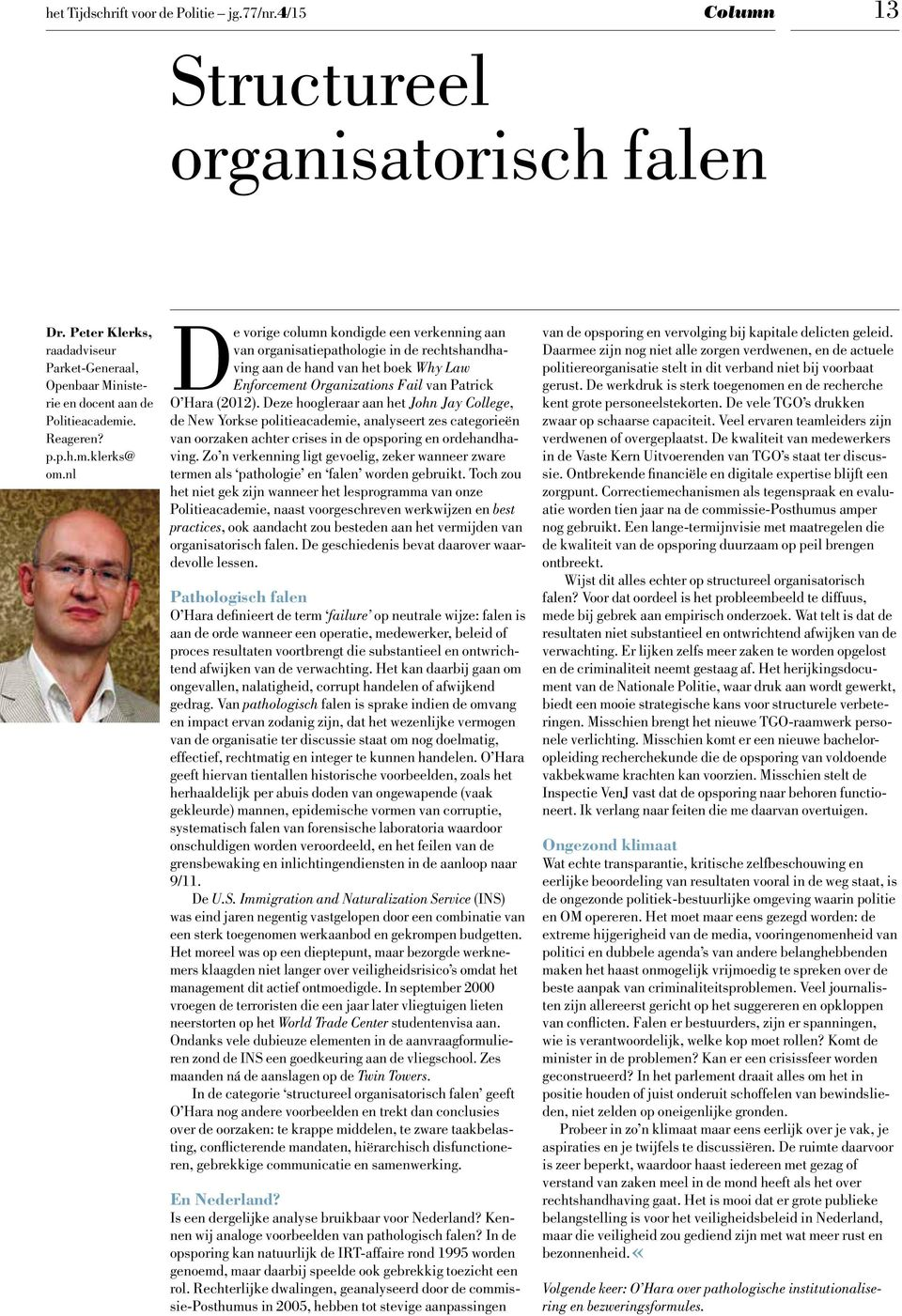 nl De vorige column kondigde een verkenning aan van organisatiepathologie in de rechtshandhaving aan de hand van het boek Why Law Enforcement Organizations Fail van Patrick O Hara (2012).
