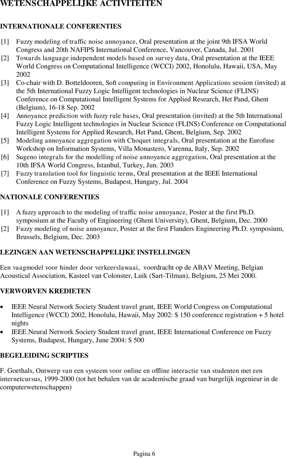 2001 [2] Towards language independent models based on survey data, Oral presentation at the IEEE World Congress on Computational Intelligence (WCCI) 2002, Honolulu, Hawaii, USA, May 2002 [3] Co-chair