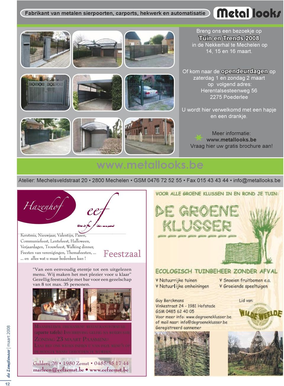 metallooks.be Vraag hier uw gratis brochure aan! www.metallooks.be Atelier: Mechelsveldstraat 20 2800 Mechelen GSM 0476 72 52 55 Fax 015 43 43 44 info@metallooks.