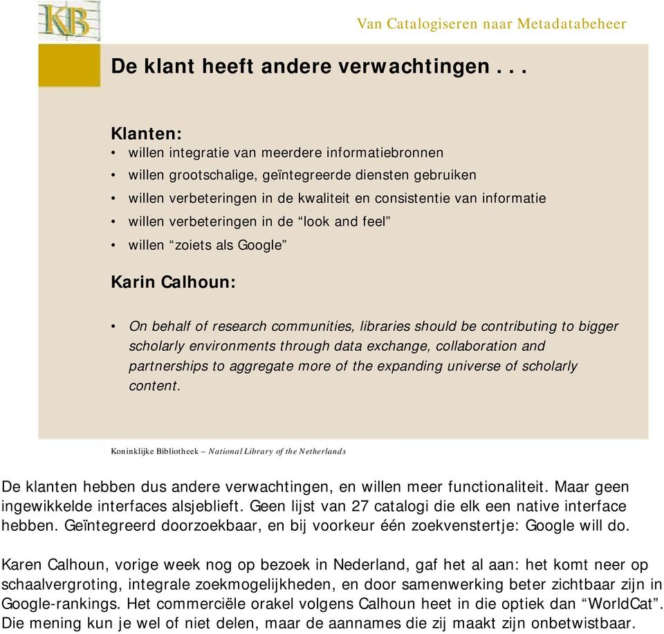 verbeteringen in de look and feel willen zoiets als Google Karin Calhoun: On behalf of research communities, libraries should be contributing to bigger scholarly environments through data exchange,