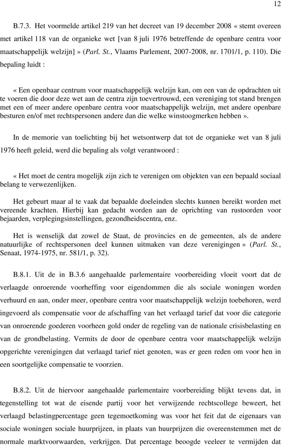 St., Vlaams Parlement, 2007-2008, nr. 1701/1, p. 110).