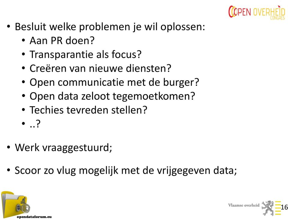 Open communicatie met de burger? Open data zeloot tegemoetkomen?